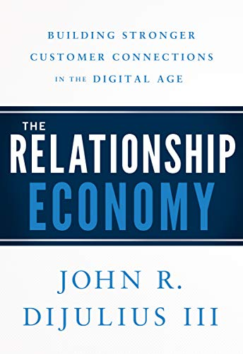 The Relationship Economy: Building Stronger Customer Connections in the Digital Age Cover