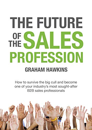 The Future of the Sales Profession: How to survive the big cull and become one of your industry's most sought after B2B sales professionals Cover