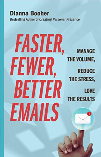 Faster, Fewer, Better Emails: Manage the Volume, Reduce the Stress, Love the Results Cover