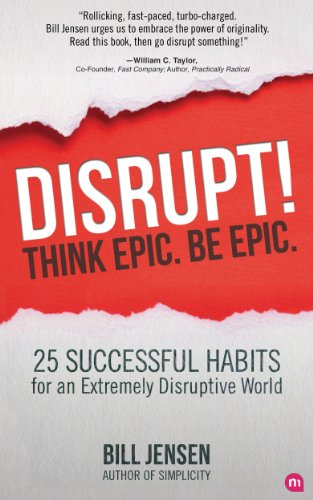 Disrupt! Think Epic. Be Epic.: 25 Successful Habits For An Extremely Disruptive World Cover