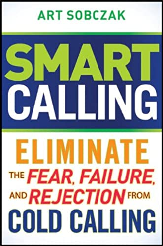 Smart Calling: Eliminate the Fear, Failure, and Rejection From Cold Calling Cover