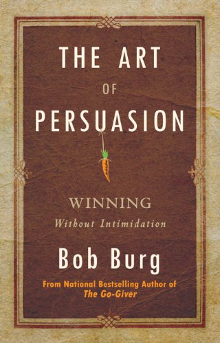 The Art of Persuasion: Winning Without Intimidation Cover
