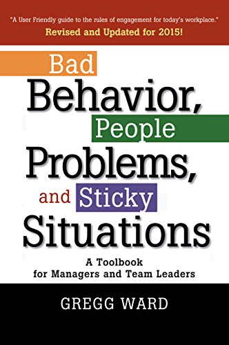Bad Behavior, People Problems and Sticky Situations: A Toolbook for Managers and Team Leaders Cover