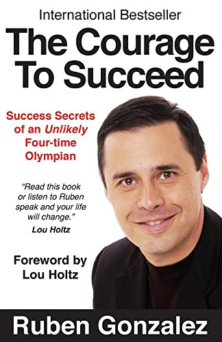 The Courage to Succeed: Success Secrets of an Unlikely Four-Time Olympian Cover