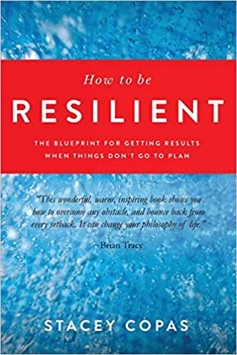 How To Be Resilient: The Blueprint For Getting Results When Things Don't Go To Plan Cover