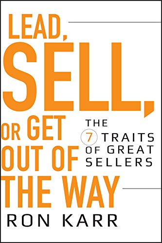 Lead, Sell, or Get Out of the Way: The 7 Traits of Great Sellers Cover