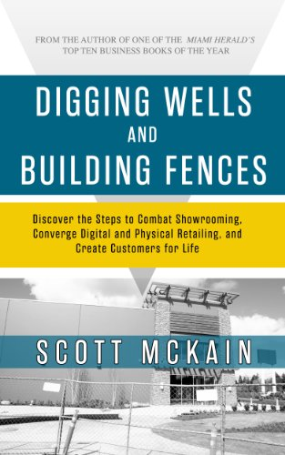 Digging Wells and Building Fences: Discover the Steps to Combat Showrooming, Converge Physical & Digital Retailing, and Create Customers for Life Cover