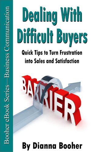 Dealing with Difficult Buyers: Quick Tips to Turn Frustration into Sales and Satisfaction Cover