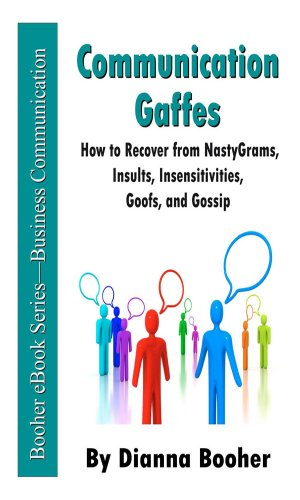 Communication Gaffes: How to Recover from NastyGrams, Insults, Insensitivities, Goofs, and Gossip Cover