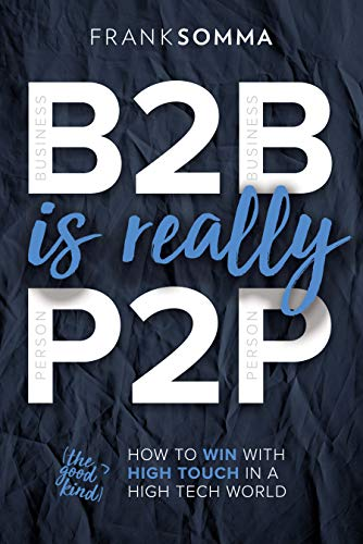 B2B Is Really P2P: How to Win With High Touch in a High Tech World Cover