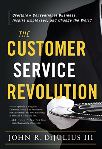 The Customer Service Revolution: Overthrow Conventional Business, Inspire Employees, and Change the World Cover