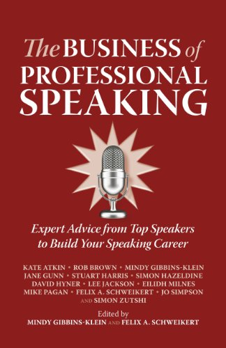 The Business of Professional Speaking: Expert Advice From Top Speakers To Build Your Speaking Career Cover