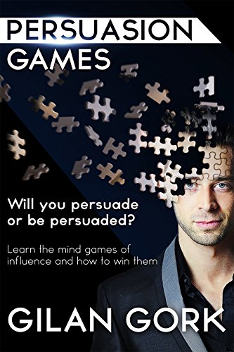 Persuasion Games: Will you persuade or be persuaded? Learn the mind games of influence and how to win them Cover