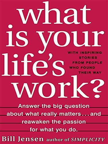 What is Your Life's Work?: Answer the BIG Question About What Really Matters…and Reawaken the Passion for What You Do Cover