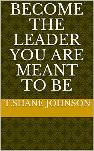 Become The Leader You Are Meant To Be Cover