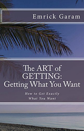 The Art of Getting: Getting What You Want When You Want It Cover