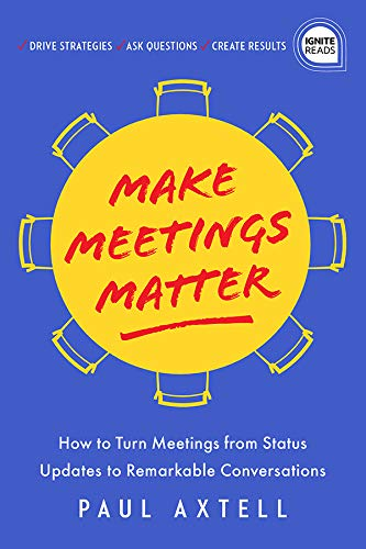 Make Meetings Matter: How to Turn Meetings from Status Updates to Remarkable Conversations (Ignite Reads) Cover