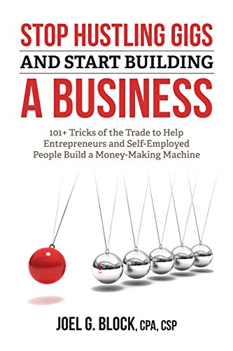 Stop Hustling Gigs and Start Building a Business: 101+ Tricks of the Trade to Help Entrepreneurs and Self-Employed People Build a Money-Making Machine Cover
