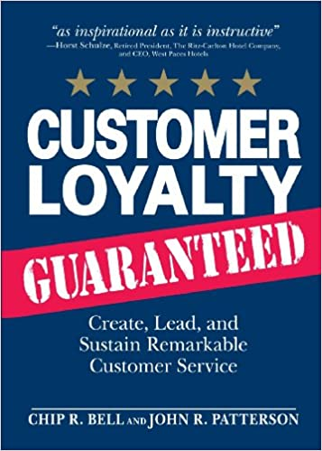 Customer Loyalty Guaranteed: Create, Lead, and Sustain Remarkable Customer Service Cover