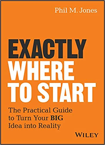 Exactly Where to Start: The Practical Guide to Turn Your BIG Idea into Reality Cover