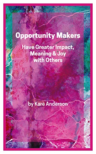 Opportunity Makers: Have Greater Impact, Meaning & Joy with Others Cover
