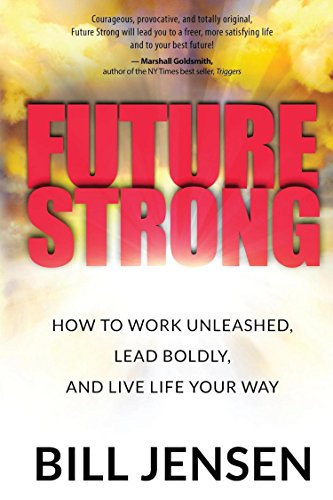 Future Strong: How to Work Unleashed, Lead Boldly, and Live Life Your Way Cover