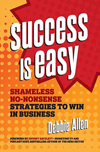 Success Is Easy: Shameless, No-nonsense Strategies to Win in Business Cover