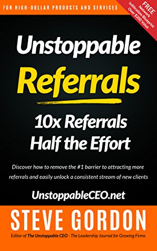 Unstoppable Referrals: 10x Referrals Half the Effort Cover