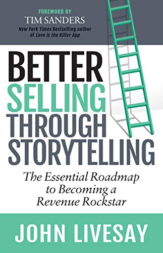 Better Selling Through Storytelling: The Essential Roadmap to Becoming a Revenue Rockstar Cover