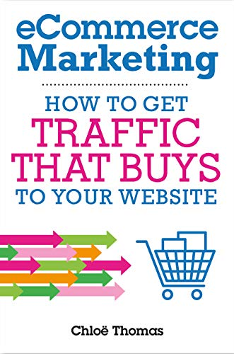 eCommerce Marketing: How to Get Traffic That BUYS to your Website Cover