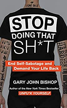 Stop Doing That Sh*t: End Self-Sabotage and Demand Your Life Back (Unfu*k Yourself series) Cover