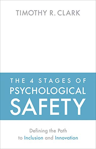 The 4 Stages of Psychological Safety: Defining the Path to Inclusion and Innovation Cover