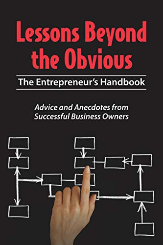 Lessons Beyond the Obvious: The Entrepreneur's Handbook: Advice and Anecdotes from Successful Business Owners Cover