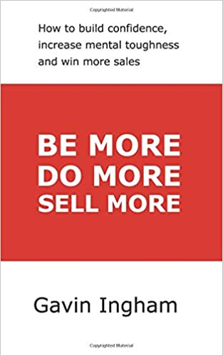 Be More, Do More, Sell More: How to build confidence, increase mental toughness, and win more sales (Live and Unleashed) Cover