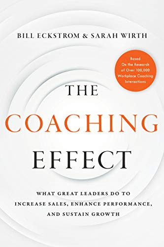 The Coaching Effect: What Great Leaders Do to Increase Sales, Enhance Performance, and Sustain Growth Cover