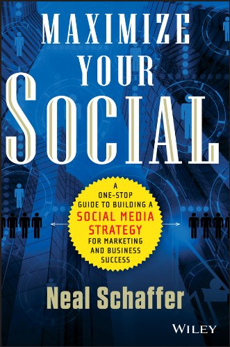 Maximize Your Social: A One-Stop Guide to Building a Social Media Strategy for Marketing and Business Success Cover