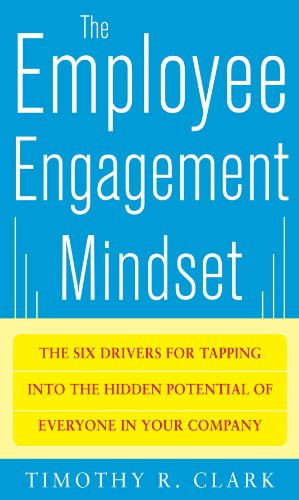 The Employee Engagement Mindset: The Six Drivers for Tapping into the Hidden Potential of Everyone in Your Company Cover