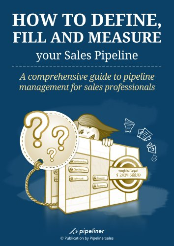 How to Define, Fill and Measure your Sales Pipeline: A comprehensive guide to pipeline management for sales professionals Cover