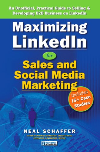 Maximizing LinkedIn for Sales and Social Media Marketing: An Unofficial, Practical Guide to Selling & Developing B2B Business on LinkedIn Cover