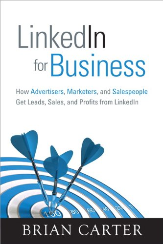 LinkedIn for Business: How Advertisers, Marketers and Salespeople Get Leads, Sales and Profits from LinkedIn (Que Biz-Tech) Cover