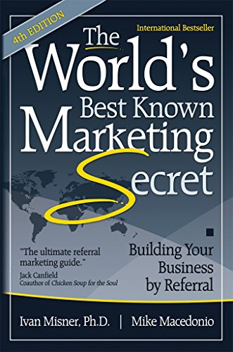 The World's Best Known Marketing Secret: Building Your Business By Referral Cover