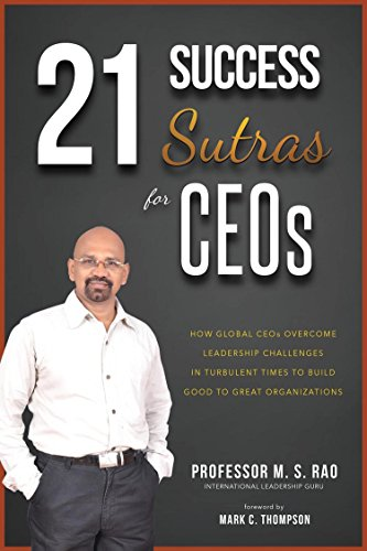 21 Success Sutras for CEOs: How Global CEOs Overcome Leadership Challenges in Turbulent Times to Build Good to Great Organizations Cover