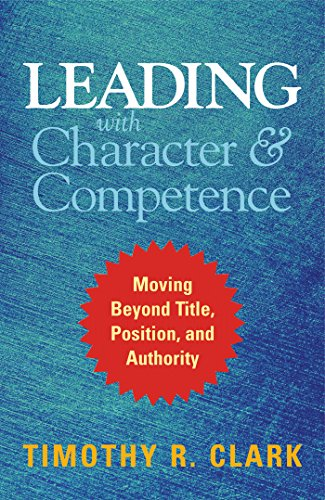 Leading with Character and Competence: Moving Beyond Title, Position, and Authority Cover