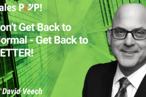 Don't Get Back to Normal – Get Back to BETTER! (video)