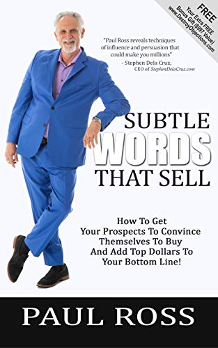 Subtle Words That Sell: How To Get Your Prospects To Convince Themselves To Buy And Add Top Dollars To Your Bottom Line! Cover