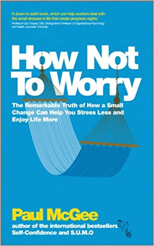How Not To Worry: The Remarkable Truth of How a Small Change Can Help You Stress Less and Enjoy Life More Cover