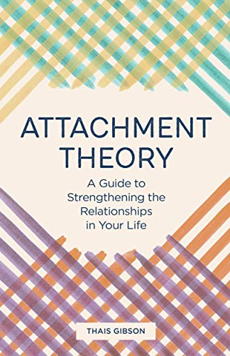 Attachment Theory: A Guide to Strengthening the Relationships in Your Life Cover