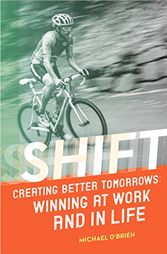 Shift: Creating Better Tomorrows: Winning at Work and in Life Cover