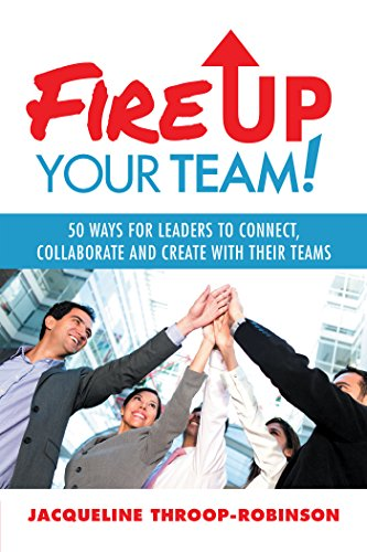 Fire up Your Team: 50 Ways for Leaders to Connect, Collaborate and Create with Their Teams Cover