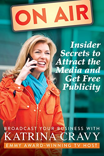 On Air Insider Secrets to Attract the Media and Get Free Publicity: Broadcast Your Business Cover